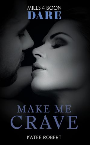 Make Me Crave (Mills & Boon Dare) (The Make Me Series) eBook  by Katee Robert