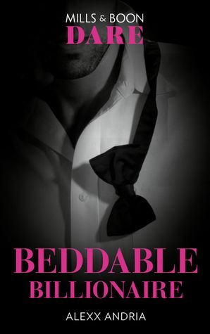 Beddable Billionaire (Mills & Boon Dare) (Dirty Sexy Rich) eBook  by Alexx Andria