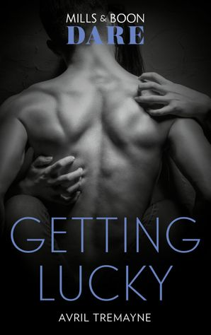 Getting Lucky (Mills & Boon Dare) (Reunions) eBook  by Avril Tremayne