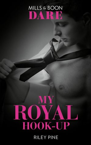 My Royal Hook-Up (Mills & Boon Dare) (Arrogant Heirs) eBook  by Riley Pine