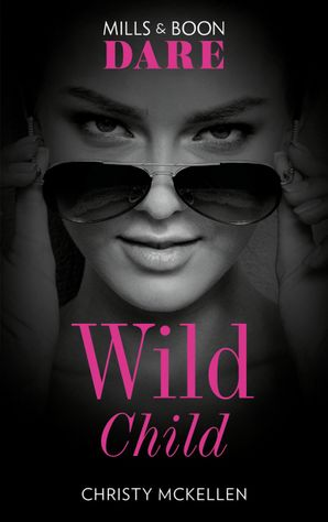wild-child-mills-and-boon-dare-sexy-little-secrets-book-1