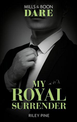 My Royal Surrender (Mills & Boon Dare) (Arrogant Heirs) eBook  by