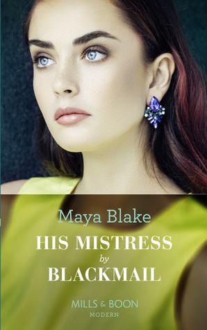 His Mistress By Blackmail (Mills & Boon Modern) eBook  by Maya Blake