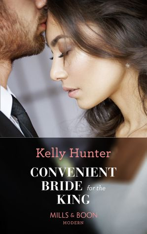Convenient Bride For The King (Mills & Boon Modern) (Claimed by a King, Book 2) eBook  by Kelly Hunter