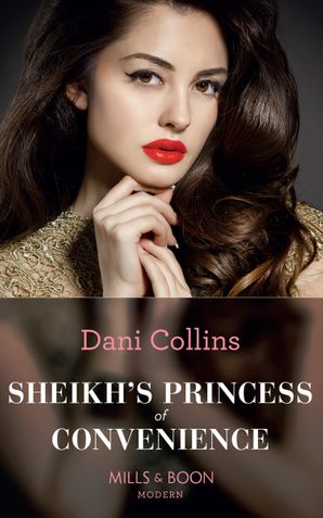 Sheikh's Princess Of Convenience (Mills & Boon Modern) (Bound to the Desert King, Book 3) eBook  by Dani Collins