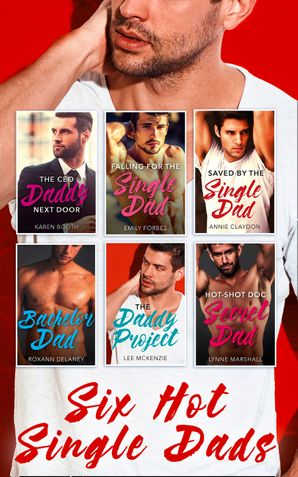 six-hot-single-dads-the-ceo-daddy-next-door-the-daddy-project-saved-by-the-single-dad-bachelor-dad-falling-for-the-single-dad-hot-shot-doc-secret-dad-mills-and-boon-e-book-collections