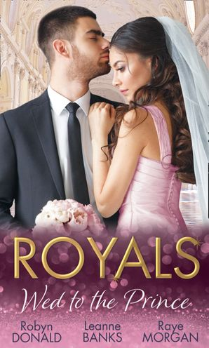 Royals: Wed To The Prince: By Royal Command / The Princess and the Outlaw / The Prince's Secret Bride (Mills & Boon M&B) eBook  by Robyn Donald