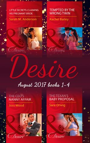 Desire Collection: August 2017 Books 1 - 4: The CEO's Nanny Affair / Little Secrets: Claiming His Pregnant Bride / Tempted by the Wrong Twin / The Texan's Baby Proposal (Mills & Boon e-Book Collections) eBook  by Joss Wood