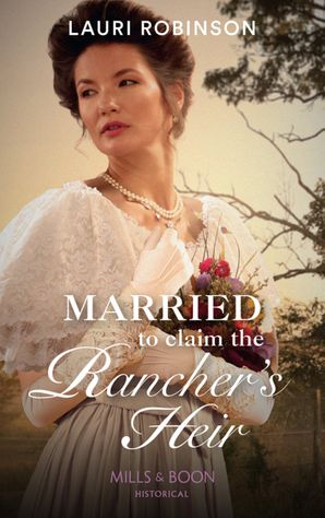 Married To Claim The Rancher's Heir (Mills & Boon Historical) eBook  by