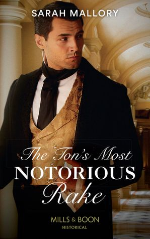The Ton's Most Notorious Rake (Mills & Boon Historical) (Saved from Disgrace, Book 1) eBook  by Sarah Mallory