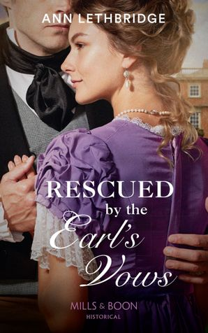 Rescued By The Earl's Vows (Mills & Boon Historical)