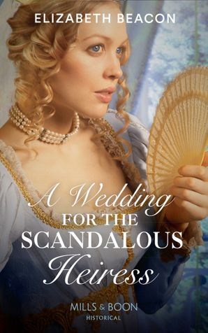 A Wedding For The Scandalous Heiress (Mills & Boon Historical) eBook  by Elizabeth Beacon