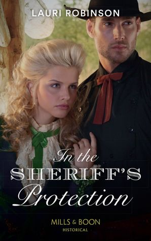 In The Sheriff's Protection (Mills & Boon Historical) (Oak Grove) eBook  by Lauri Robinson