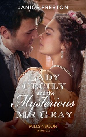 Lady Cecily And The Mysterious Mr Gray (Mills & Boon Historical) (The Beauchamp Betrothals, Book 3) eBook  by Janice Preston