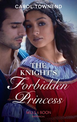 The Knight's Forbidden Princess (Mills & Boon Historical) (Princesses of the Alhambra, Book 1) eBook  by Carol Townend