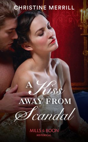 A Kiss Away From Scandal (Mills & Boon Historical) (Those Scandalous Stricklands, Book 1) eBook  by