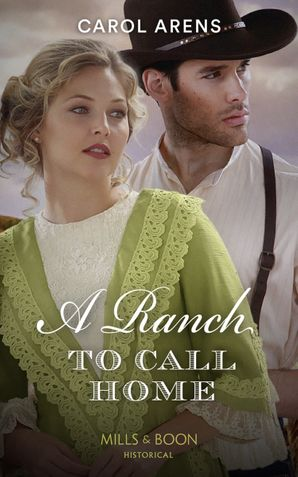 A Ranch To Call Home (Mills & Boon Historical) eBook  by Carol Arens