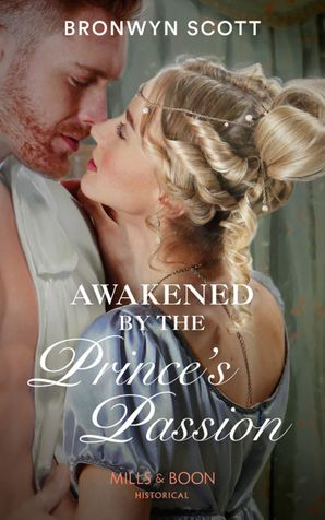 Awakened By The Prince's Passion (Mills & Boon Historical) (Russian Royals of Kuban, Book 3) eBook  by Bronwyn Scott