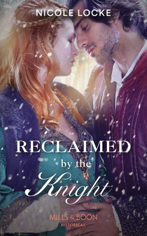 Reclaimed By The Knight (Mills & Boon Historical) (Lovers and Legends, Book 7) eBook  by Nicole Locke