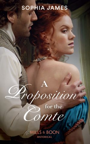 A Proposition For The Comte (Mills & Boon Historical) (Gentlemen of Honour, Book 2) eBook  by Sophia James