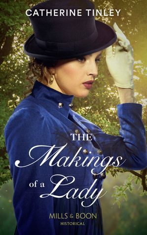 The Makings Of A Lady (Mills & Boon Historical) (The Chadcombe Marriages) eBook  by Catherine Tinley