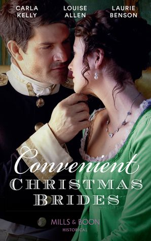 Convenient Christmas Brides: The Captain's Christmas Journey / The Viscount's Yuletide Betrothal / One Night Under the Mistletoe (Mills & Boon Historical) eBook  by Carla Kelly