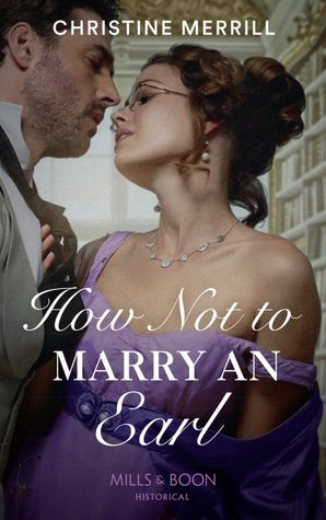 How Not To Marry An Earl (Mills & Boon Historical) (Those Scandalous Stricklands, Book 2) eBook  by Christine Merrill