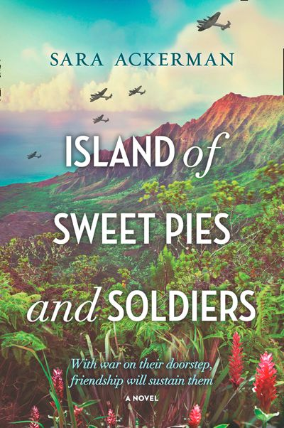 Island Of Sweet Pies And Soldiers: A powerful story of loss and love - Sara Ackerman
