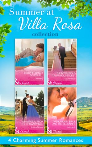 summer-at-villa-rosa-collection-her-pregnancy-bombshell-the-mysterious-italian-houseguest-the-runaway-bride-and-the-billionaire-a-proposal-from-the-crown-prince-mills-and-boon-e-book-collections