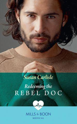 Redeeming The Rebel Doc (Mills & Boon Medical) eBook  by Susan Carlisle