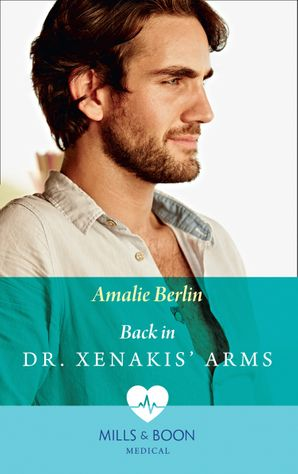 Back In Dr Xenakis' Arms (Mills & Boon Medical) (Hot Greek Docs, Book 3) eBook  by Amalie Berlin