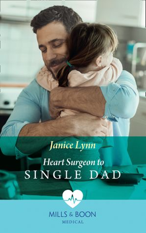 Heart Surgeon To Single Dad (Mills & Boon Medical) eBook  by Janice Lynn