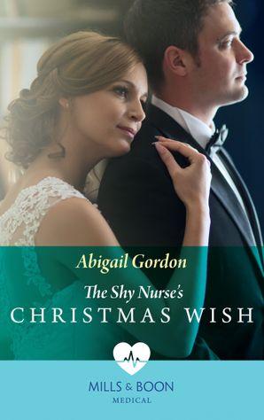 The Shy Nurse's Christmas Wish (Mills & Boon Medical) eBook  by Abigail Gordon