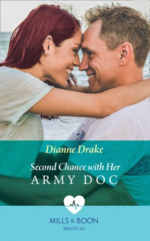 Second Chance With Her Army Doc (Mills & Boon Medical) eBook  by Dianne Drake