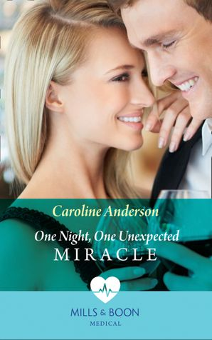 One Night, One Unexpected Miracle (Mills & Boon Medical) (Hope Children's Hospital, Book 2) eBook  by Caroline Anderson