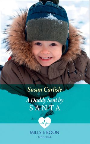 A Daddy Sent By Santa (Mills & Boon Medical) eBook  by Susan Carlisle