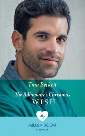 The Billionaire's Christmas Wish (Mills & Boon Medical) (Hope Children's Hospital, Book 4) eBook  by Tina Beckett