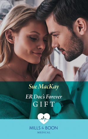 Er Doc's Forever Gift (Mills & Boon Medical) eBook  by Sue MacKay