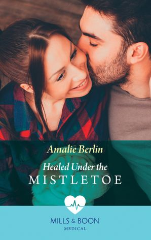 Healed Under The Mistletoe (Mills & Boon Medical) (Scottish Docs in New York, Book 2) eBook  by Amalie Berlin