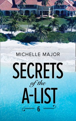 Secrets Of The A-List (Episode 6 Of 12) (Mills & Boon M&B) (A Secrets of the A-List Title, Book 6) eBook  by