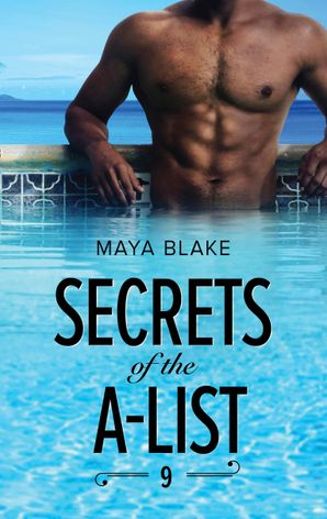 Secrets Of The A-List (Episode 9 Of 12) (Mills & Boon M&B) (A Secrets of the A-List Title, Book 9) eBook  by Maya Blake