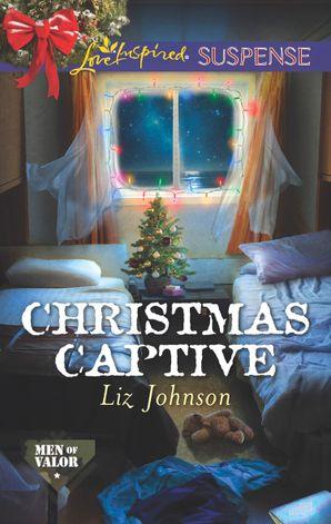 Christmas Captive (Mills & Boon Love Inspired Suspense) (Men of Valor, Book 6)