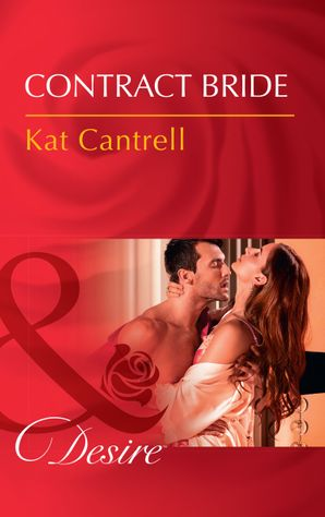Contract Bride (Mills & Boon Desire) (In Name Only, Book 3) eBook  by Kat Cantrell