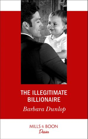 The Illegitimate Billionaire (Mills & Boon Desire) (Billionaires and Babies, Book 96) eBook  by Barbara Dunlop