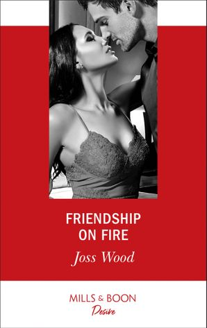 Friendship On Fire (Mills & Boon Desire) (Love in Boston, Book 1) eBook  by Joss Wood