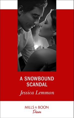 A Snowbound Scandal (Mills & Boon Desire) eBook  by Jessica Lemmon