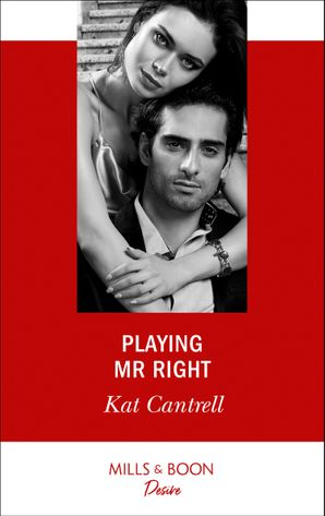 Playing Mr. Right (Mills & Boon Desire) (Switching Places, Book 2) eBook  by Kat Cantrell