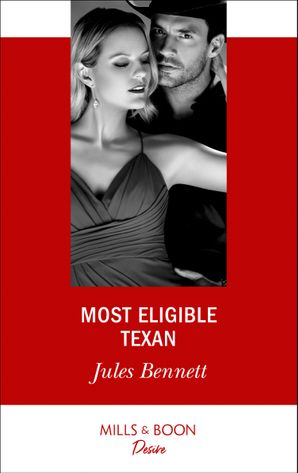 Most Eligible Texan (Mills & Boon Desire) eBook  by Jules Bennett