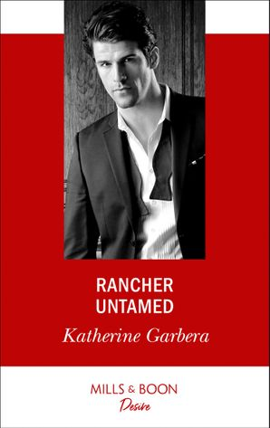 Rancher Untamed (Mills & Boon Desire) (Cole's Hill Bachelors) eBook  by Katherine Garbera