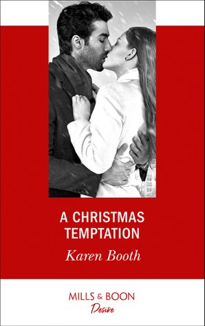 A Christmas Temptation (Mills & Boon Desire) (The Eden Empire, Book 1) eBook  by Karen Booth